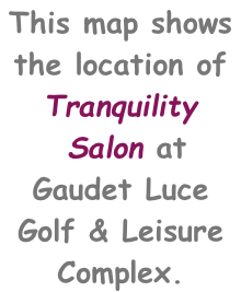 This map shows the location of Tranquility  Salon at Gaudet Luce Golf & Leisure Complex.